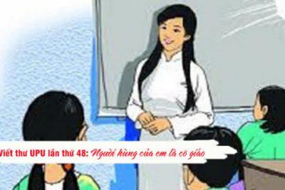 Gợi ý bài tham khảo dự thi viết thư UPU lần thứ 48 cực hay